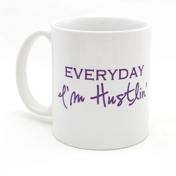 Everday I'm Hustlin - Custom Coffee  Mugs and Monogrammed Gifts from Mad For Monograms