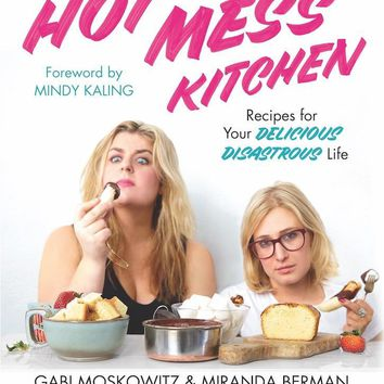Hot Mess Kitchen Cookbook - Recipes for Your Delicious Disastrous Life