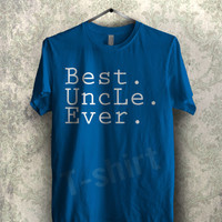 best uncle ever tee -11ny Unisex T- Shirt For Man And Woman / T-Shirt / Custom T-Shirt / Tee