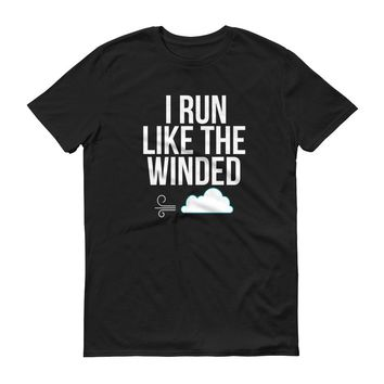 I Run Like the Winded - Funny Running - Short-Sleeve T-Shirt