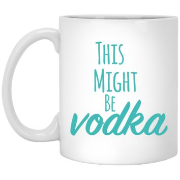 This Might Be Vodka Humor Coffee Mugs