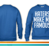 Haters Make Me Famous ma crewneck sweatshirt