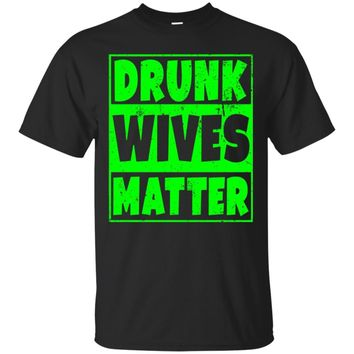 Drunk Wives Matter T-Shirt - Funny Drinking Gift - Green_Black