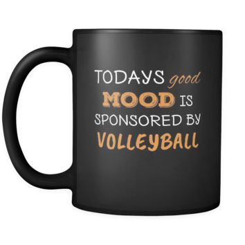 Volleyball Todays Good Mood Is Sponsored By Volleyball 11oz Black Mug