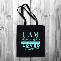 I Am Enough Strong Beautiful Kind Loved Tote Bag/HTV design