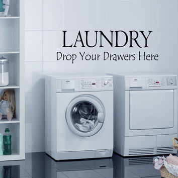 Wall Vinyl Sticker Decals Mural Design Laundry Room Quote Wash Dry Cloth Drop Drawers Here 785