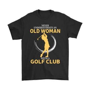 PEAPCV3 Never Underestimate An Old Woman With A Golf Club Shirts