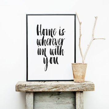 "PRINTABLE Art"" Home Is Wherever I Am With You"" Home Decor,Inspirational Art,Home Print,Home Sweet Home,Home Poster,Apartment Decor,Instant"