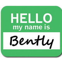 Bently Hello My Name Is Mouse Pad