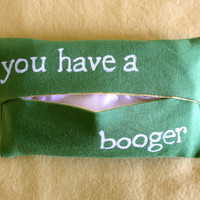 "Pocket Tissue Cozy ""you have a booger"""