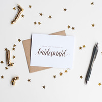 Gold Foil Thank You for Being My Bridesmaid card - foil stamped notecard, wedding party card, bridal party, bridesmaid invitation, thank you