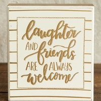 Laughter and Friends are Always Welcome Box Sign