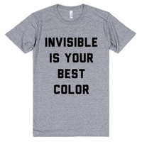 Invisible Is Your Best Color