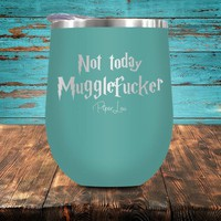 Not Today Mugglefucker Stemless Wine Cup