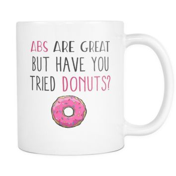 Abs Are Great But Have You Tried Donuts Coffee Mug, 11 Ounce