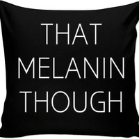 That Melanin Though Throw Pillow