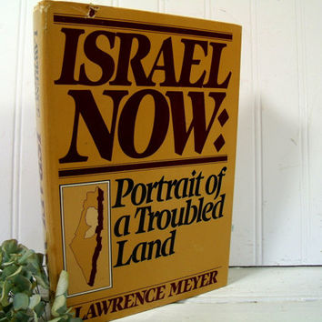 Israel Now - Portrait of a Troubled Land by Author Lawrence Meyer - Vintage Book Publication Copyright 1982 Delacorte Press