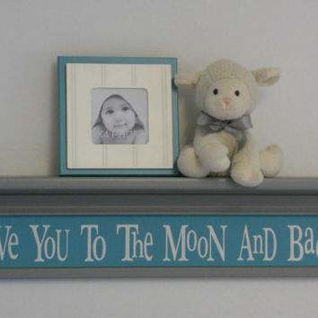 "Teal and Gray Nursery Shelves, Baby Room Decor, Love You To The Moon And Back, Sign on 30"" Shelf Kids Wall Plaque Painted Turquoise / Teal"