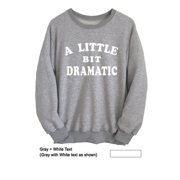 A little bit dramatic Sweatshirt Grey Womens Mens Unisex Crewneck Girls Teens College Jumper Funny Saying Student College High School Lazy