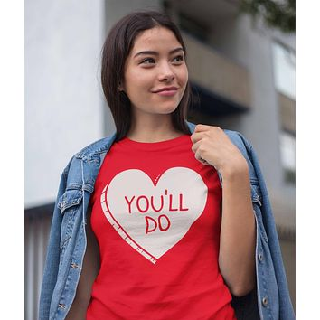 Women's Funny Valentine's Day Shirt You'll Do Shirt Heart T Shirt Fun Valentine Shirt Valentines Tee