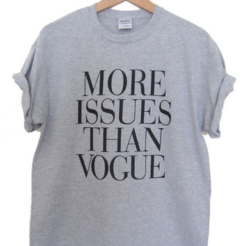 More Issues Than Vogue T-shirt  Unisex and Ladies sizes available, Hipster, High quality Screen Print, Worldwide Shipping