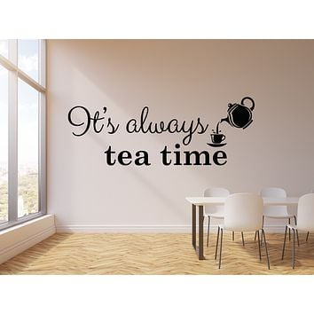 Vinyl Wall Decal It's Always Tea Time Cup Teapot Kitchen Cafe Decor Stickers Mural (g1350)