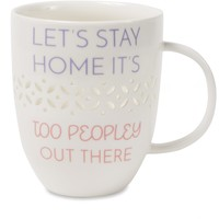 Let's stay home it's too peopley out there Pierced Porcelain Cup