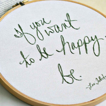 If you want to be happy, be.  -9 inch embroidery hoop original artwork