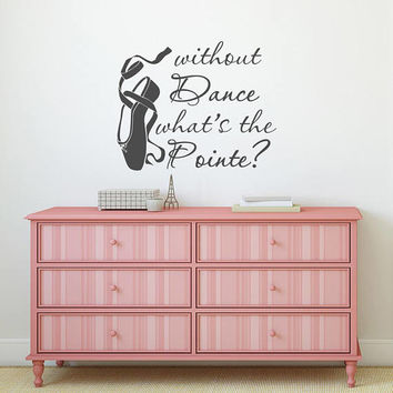 Dance Wall Decals Quotes Without Dance What's The Pointe, Dance Wall Quote Decal Sticker, Dancer Quote Wall Vinyl, Dance Studio Decor K87