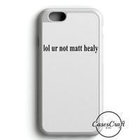 Lol Ur Not Matt Healy Printed The 1975 Band White iPhone 6/6S Case | casescraft
