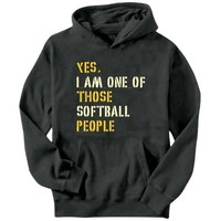 YES I AM ONE OF THOSE Softball PEOPLE Hoodie