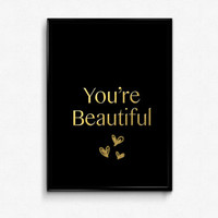 You're Beautiful - Black and Gold Print - Cute Print - Wall Art - Home Decor - Office Decor - Gift Idea - Gift for Her - Romantic
