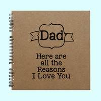 Dad Here are all the Reasons I Love You - Book, Large Journal, Personalized Book, Personalized Journal, , Sketchbook, Scrapbook, Smashbook