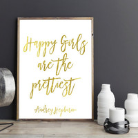 Printable art AUDREY HEPBURN PRINT,Prints and quotes,wall art,home decor,Happy Girls are the Prettiest,Gold prints,gold quotes,digital print