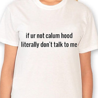 if ur not calum hood Shirt