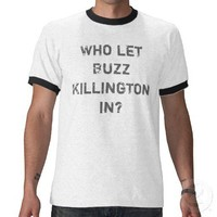 Who let Buzz Killington in? Tee Shirt from Zazzle.com