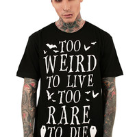 Too Weird To Live T-Shirt [B]