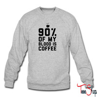 90% Of My Blood Is Coffee 2 sweatshirt