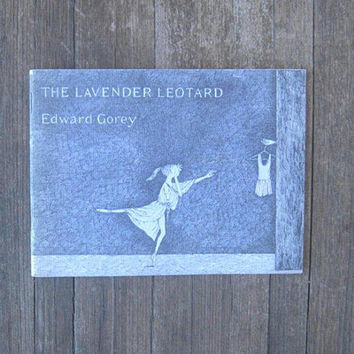 Edward Gorey The Lavender Leotard; 1st Edition/1st Print; Quirky Ballet Gift Book