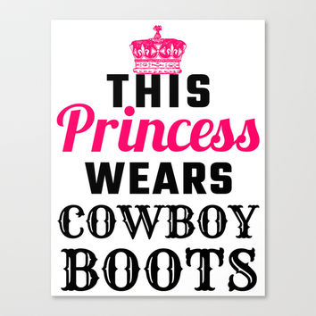 This Princess Wears Cowboy Boots Canvas Print by CreativeAngel | Society6
