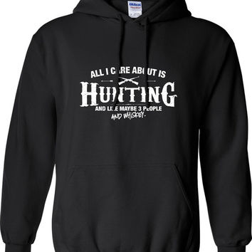 All I Care About is Hunting And Like Maybe 3 People and Whiskey Hoodie Hooded Hunting fishing Sweatshirt Shirt Mens Ladies Womens ML-537h