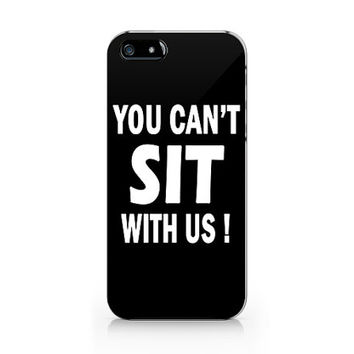 A-430- You can't sit with us Mean girls iphone 6/6 plus, case iPhone 4/4S case, iPhone 5/5S case, Samsung S4/S5/Note 3