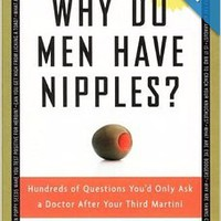 Why Do Men Have Nipples? CD: Hundreds of Questions You'd Only Ask A Doctor After Your Third Martini