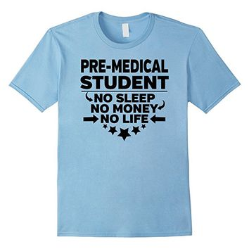 Pre-Medical Student T-shirt No Sleep No Money No Life