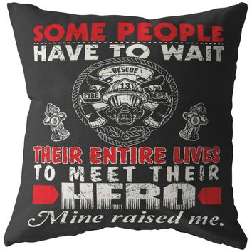 Firefighter Pillows Some People Have To Wait Their Entire Lives To Meet Their