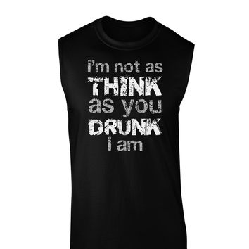 I'm not as THINK as you DRUNK I am Dark Muscle Shirt