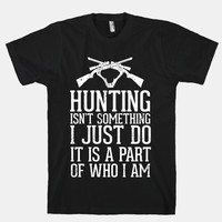 Hunting Isn't Something I just Do It Is A Part Of Who I Am