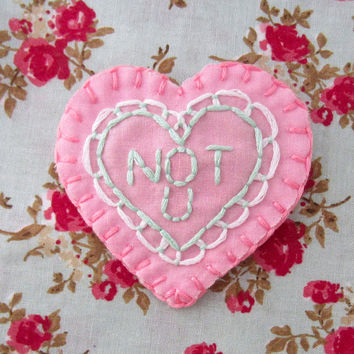 NOT U heart shaped hand embroidered patch, pin on back