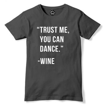 Trust Me You Can Dance Wine Tshirt Funny Party Gin and Tonic T-Shirt retro Print T Shirt Geek Adult Drink Gift PP57