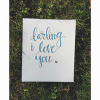 Darling I love You Hand Lettered Painting Christmas, Anniversary, Wedding, Birthday or Valentines Gift